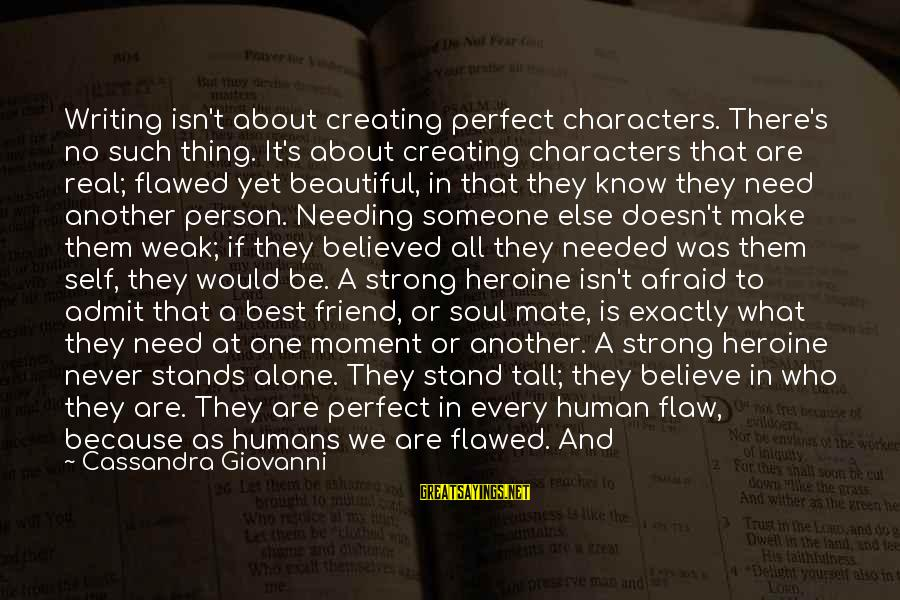Someone Who Stands Out Sayings By Cassandra Giovanni: Writing isn't about creating perfect characters. There's no such thing. It's about creating characters that