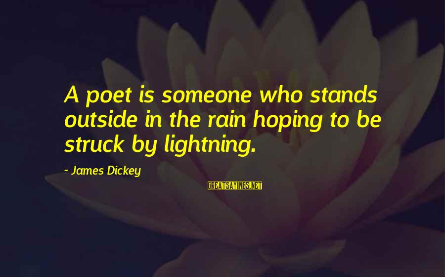 Someone Who Stands Out Sayings By James Dickey: A poet is someone who stands outside in the rain hoping to be struck by