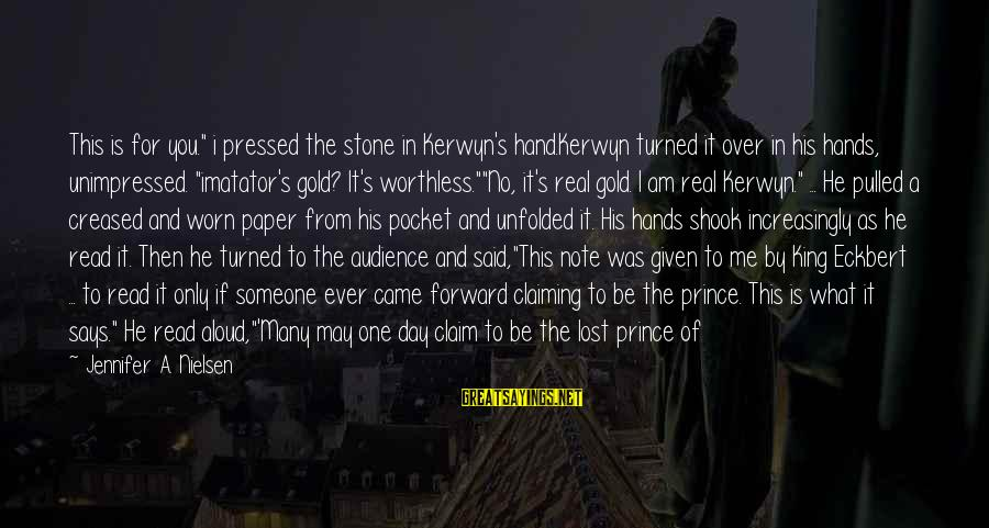 """Someone Who Stands Out Sayings By Jennifer A. Nielsen: This is for you."""" i pressed the stone in Kerwyn's hand.Kerwyn turned it over in"""