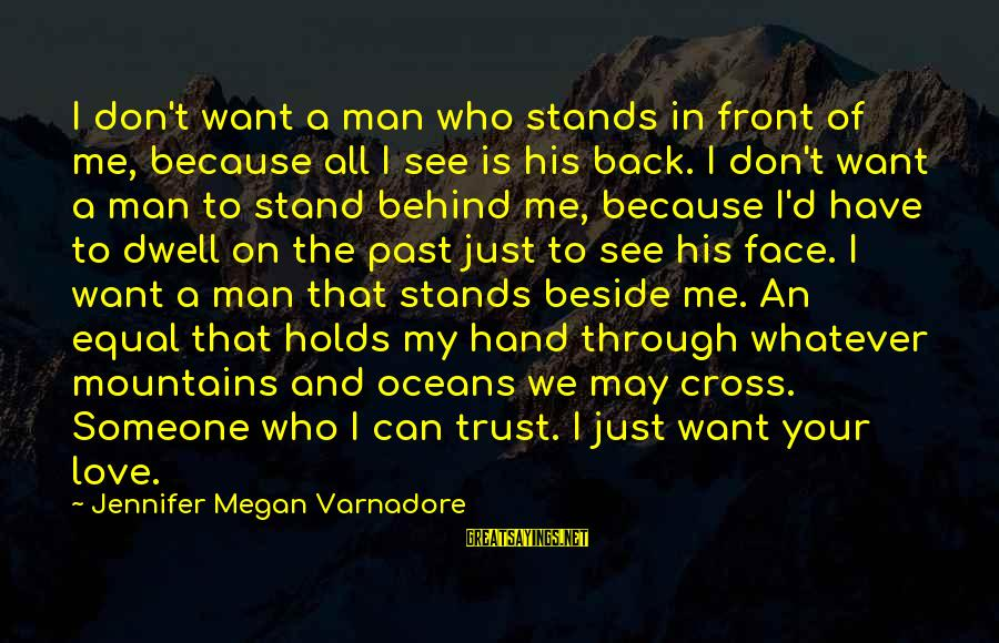 Someone Who Stands Out Sayings By Jennifer Megan Varnadore: I don't want a man who stands in front of me, because all I see
