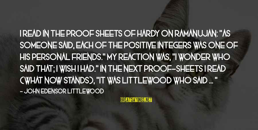 """Someone Who Stands Out Sayings By John Edensor Littlewood: I read in the proof sheets of Hardy on Ramanujan: """"As someone said, each of"""