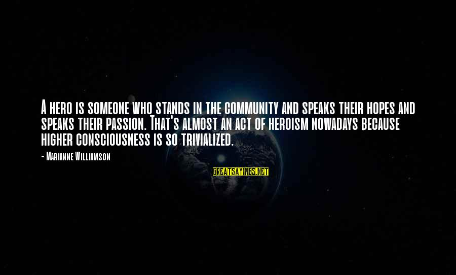 Someone Who Stands Out Sayings By Marianne Williamson: A hero is someone who stands in the community and speaks their hopes and speaks