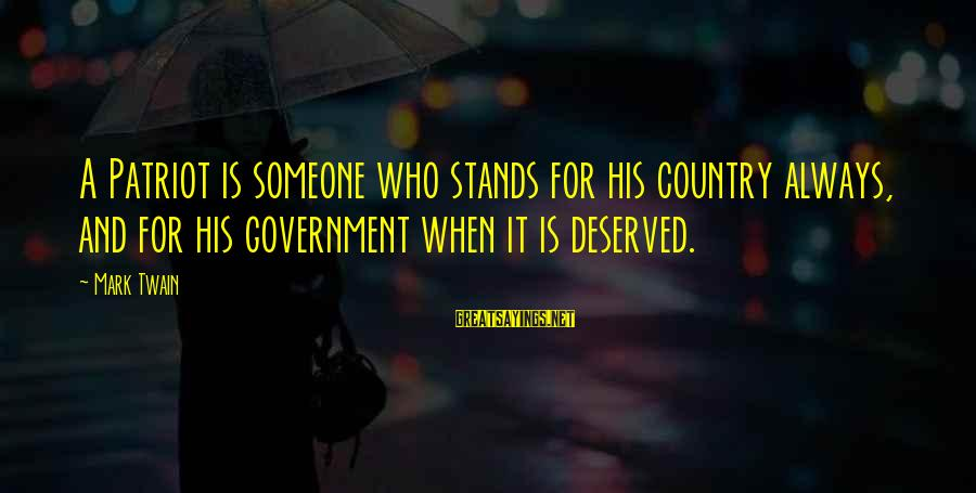 Someone Who Stands Out Sayings By Mark Twain: A Patriot is someone who stands for his country always, and for his government when