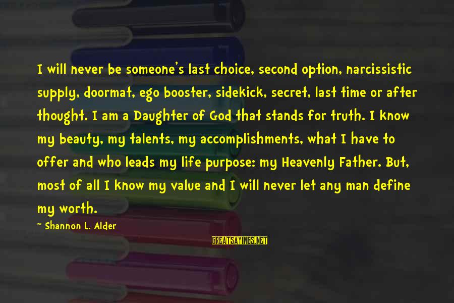 Someone Who Stands Out Sayings By Shannon L. Alder: I will never be someone's last choice, second option, narcissistic supply, doormat, ego booster, sidekick,