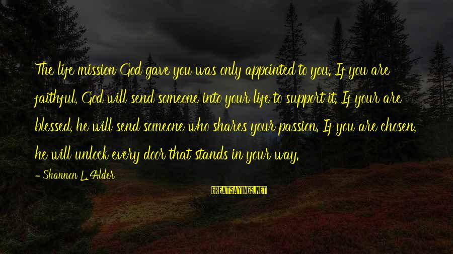 Someone Who Stands Out Sayings By Shannon L. Alder: The life mission God gave you was only appointed to you. If you are faithful,