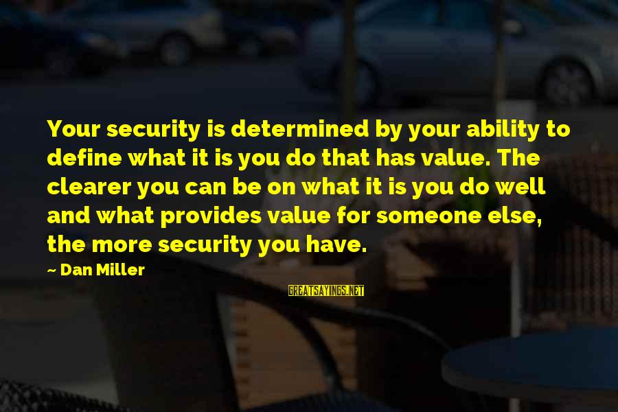 Someone You Can Have Sayings By Dan Miller: Your security is determined by your ability to define what it is you do that