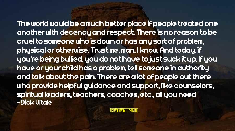 Someone You Can Have Sayings By Dick Vitale: The world would be a much better place if people treated one another with decency