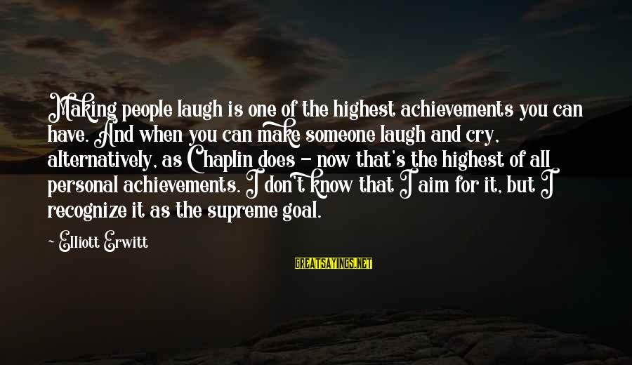 Someone You Can Have Sayings By Elliott Erwitt: Making people laugh is one of the highest achievements you can have. And when you