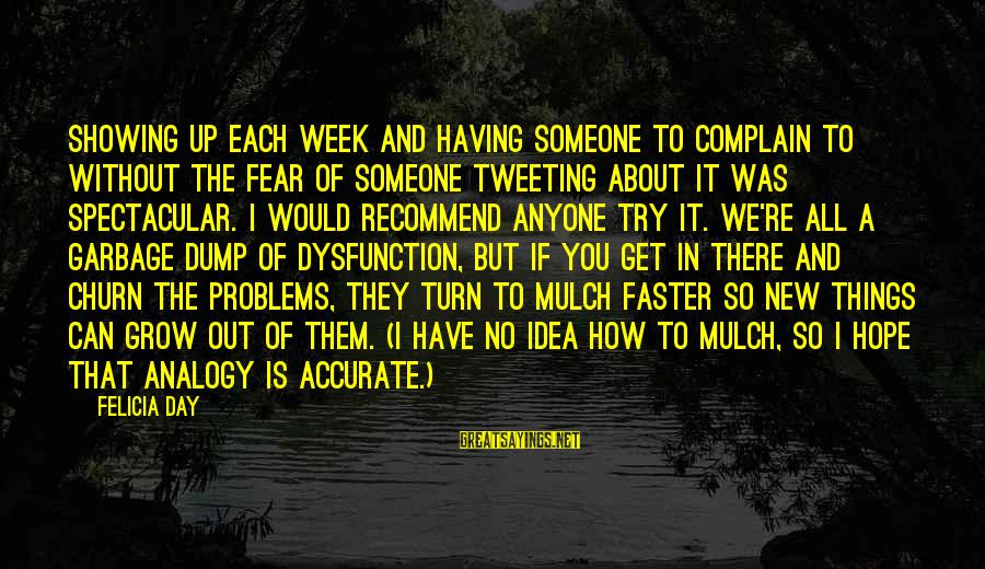 Someone You Can Have Sayings By Felicia Day: Showing up each week and having someone to complain to without the fear of someone