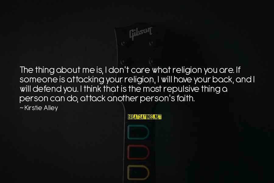 Someone You Can Have Sayings By Kirstie Alley: The thing about me is, I don't care what religion you are. If someone is