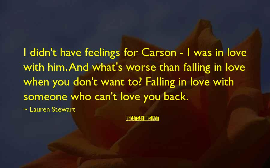 Someone You Can Have Sayings By Lauren Stewart: I didn't have feelings for Carson - I was in love with him. And what's