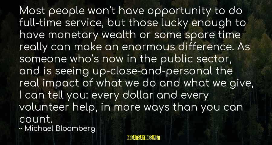 Someone You Can Have Sayings By Michael Bloomberg: Most people won't have opportunity to do full-time service, but those lucky enough to have