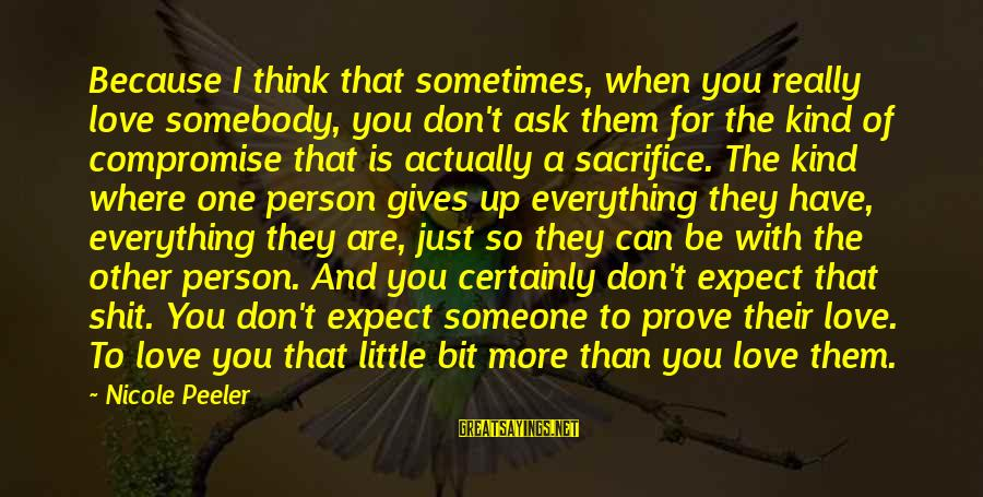 Someone You Can Have Sayings By Nicole Peeler: Because I think that sometimes, when you really love somebody, you don't ask them for