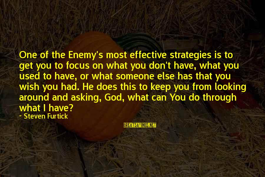 Someone You Can Have Sayings By Steven Furtick: One of the Enemy's most effective strategies is to get you to focus on what