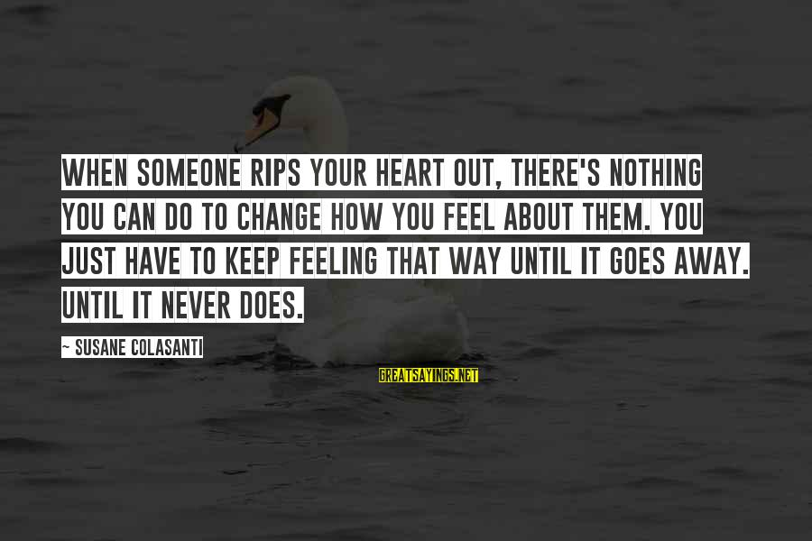 Someone You Can Have Sayings By Susane Colasanti: When someone rips your heart out, there's nothing you can do to change how you