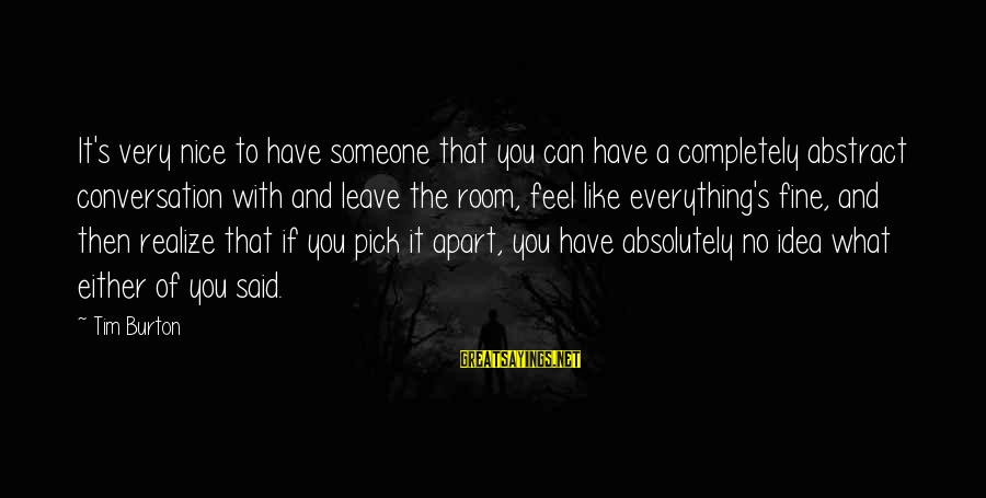 Someone You Can Have Sayings By Tim Burton: It's very nice to have someone that you can have a completely abstract conversation with