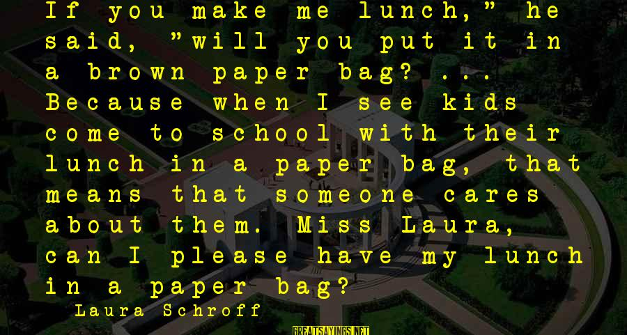 "Someone You Love That You Miss Sayings By Laura Schroff: If you make me lunch,"" he said, ""will you put it in a brown paper"