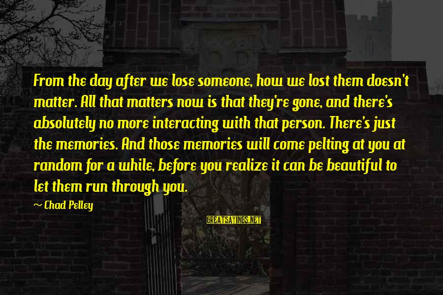 Someone You Loved And Lost Sayings By Chad Pelley: From the day after we lose someone, how we lost them doesn't matter. All that