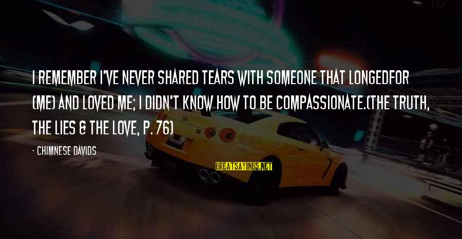 Someone You Loved And Lost Sayings By Chimnese Davids: I remember I've never shared tears with someone that longedfor (me) and loved me; I
