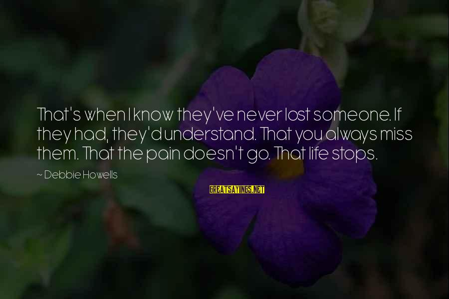 Someone You Loved And Lost Sayings By Debbie Howells: That's when I know they've never lost someone. If they had, they'd understand. That you
