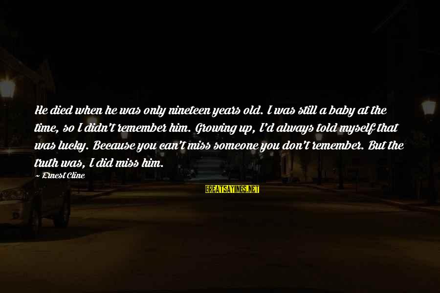 Someone You Loved And Lost Sayings By Ernest Cline: He died when he was only nineteen years old. I was still a baby at