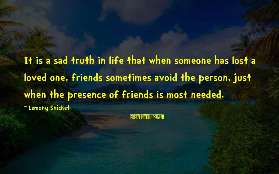 Someone You Loved And Lost Sayings By Lemony Snicket: It is a sad truth in life that when someone has lost a loved one,