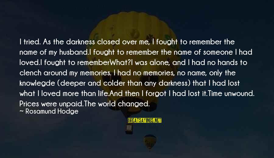 Someone You Loved And Lost Sayings By Rosamund Hodge: I tried. As the darkness closed over me, I fought to remember the name of