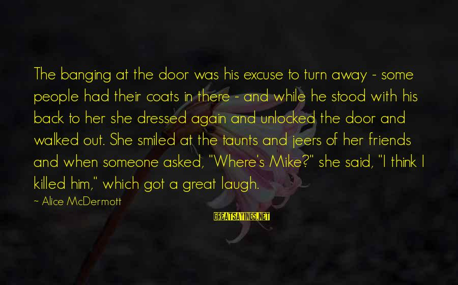 Someone's Laugh Sayings By Alice McDermott: The banging at the door was his excuse to turn away - some people had
