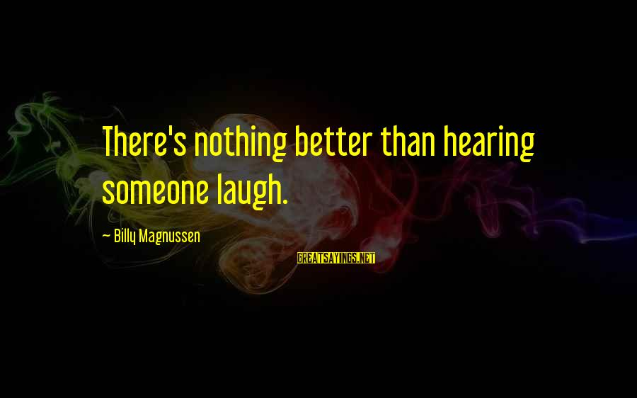 Someone's Laugh Sayings By Billy Magnussen: There's nothing better than hearing someone laugh.