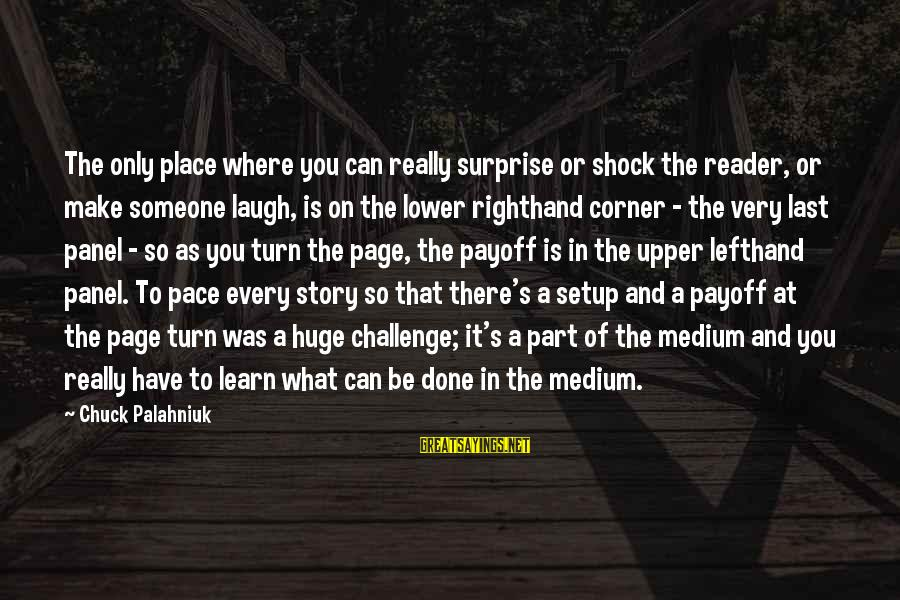 Someone's Laugh Sayings By Chuck Palahniuk: The only place where you can really surprise or shock the reader, or make someone