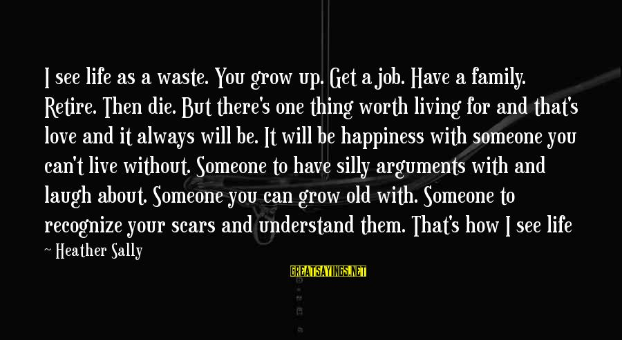 Someone's Laugh Sayings By Heather Sally: I see life as a waste. You grow up. Get a job. Have a family.