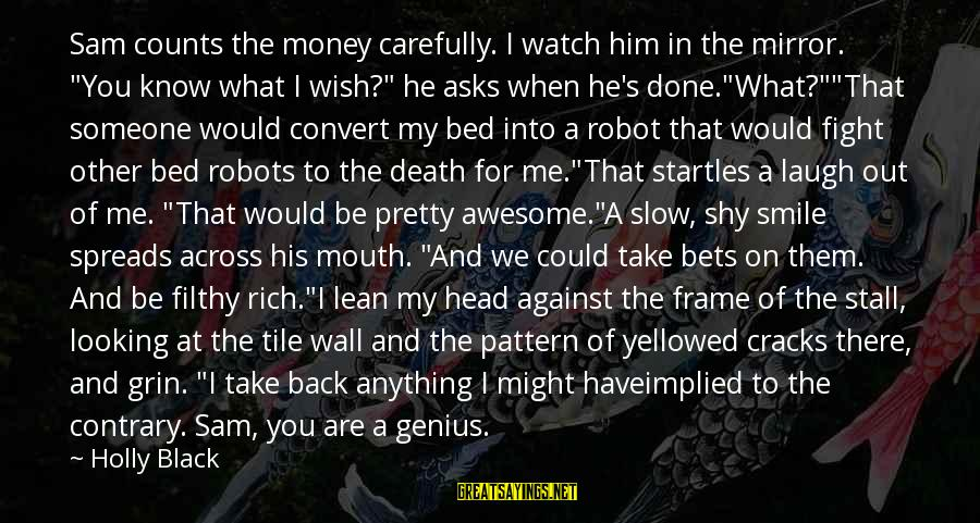 """Someone's Laugh Sayings By Holly Black: Sam counts the money carefully. I watch him in the mirror. """"You know what I"""