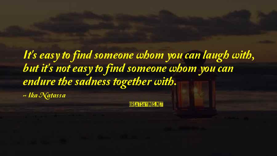 Someone's Laugh Sayings By Ika Natassa: It's easy to find someone whom you can laugh with, but it's not easy to