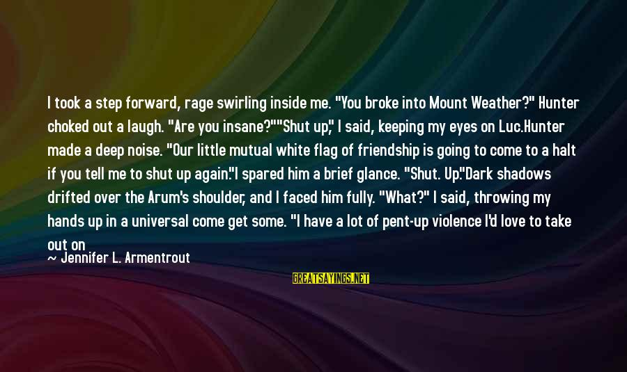 """Someone's Laugh Sayings By Jennifer L. Armentrout: I took a step forward, rage swirling inside me. """"You broke into Mount Weather?"""" Hunter"""