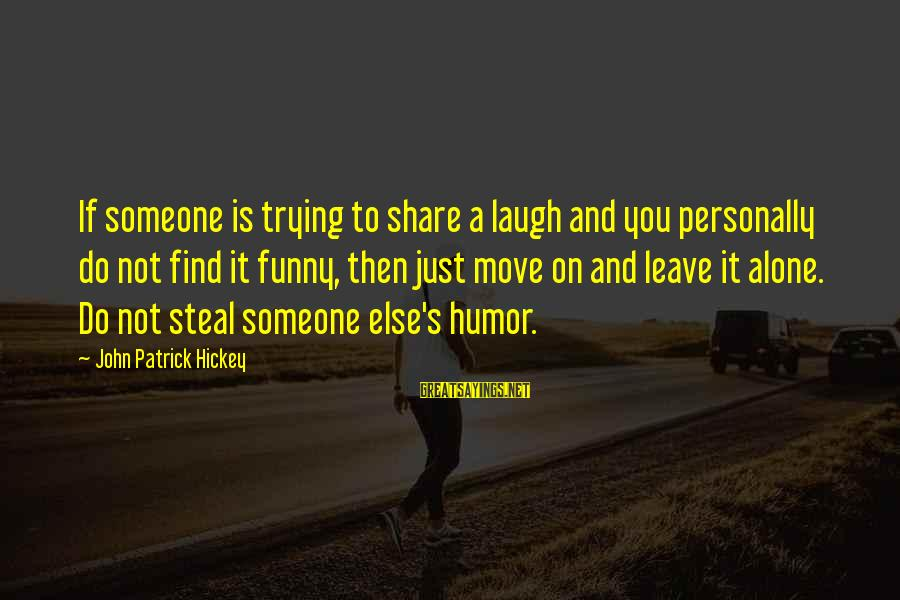 Someone's Laugh Sayings By John Patrick Hickey: If someone is trying to share a laugh and you personally do not find it