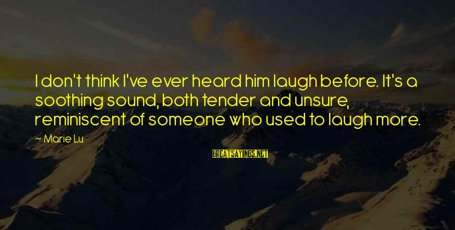 Someone's Laugh Sayings By Marie Lu: I don't think I've ever heard him laugh before. It's a soothing sound, both tender