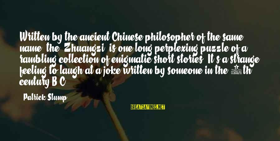 Someone's Laugh Sayings By Patrick Stump: Written by the ancient Chinese philosopher of the same name, the 'Zhuangzi' is one long