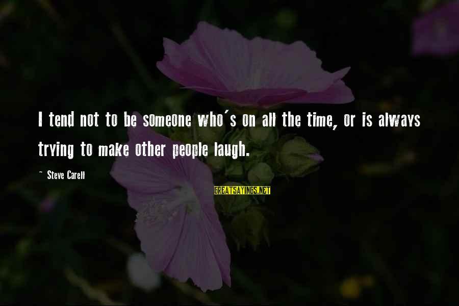 Someone's Laugh Sayings By Steve Carell: I tend not to be someone who's on all the time, or is always trying