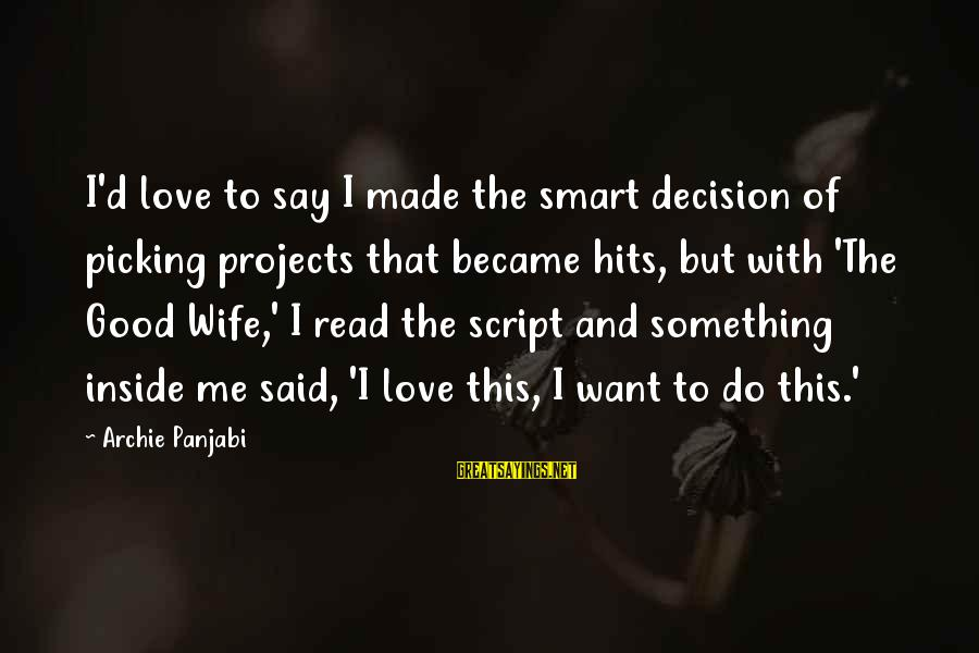 Something I Love To Do Sayings By Archie Panjabi: I'd love to say I made the smart decision of picking projects that became hits,