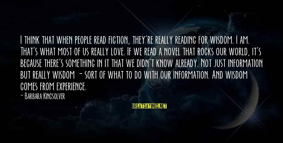Something I Love To Do Sayings By Barbara Kingsolver: I think that when people read fiction, they're really reading for wisdom. I am. That's