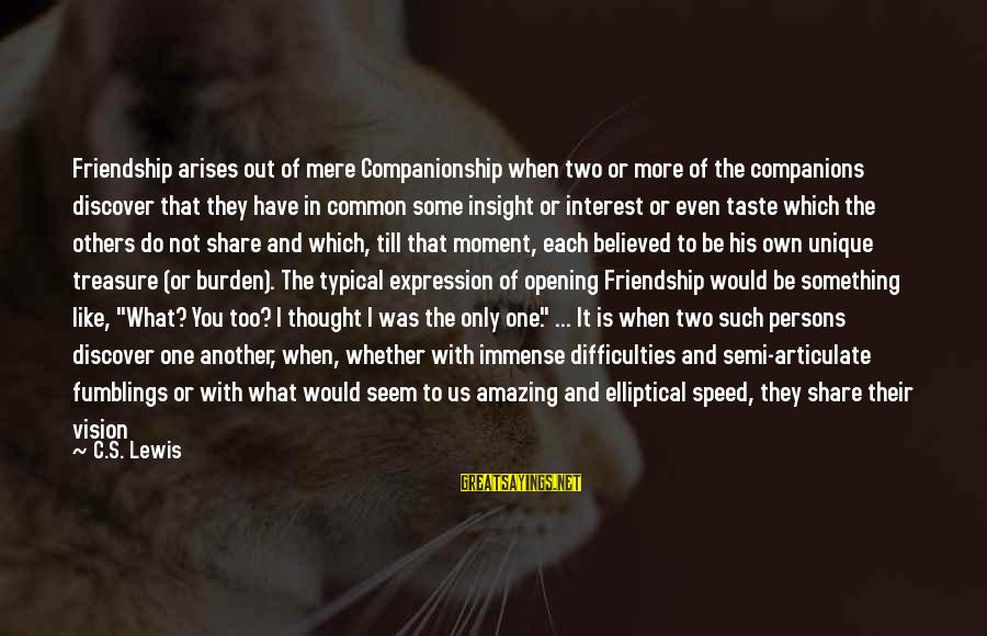 Something I Love To Do Sayings By C.S. Lewis: Friendship arises out of mere Companionship when two or more of the companions discover that
