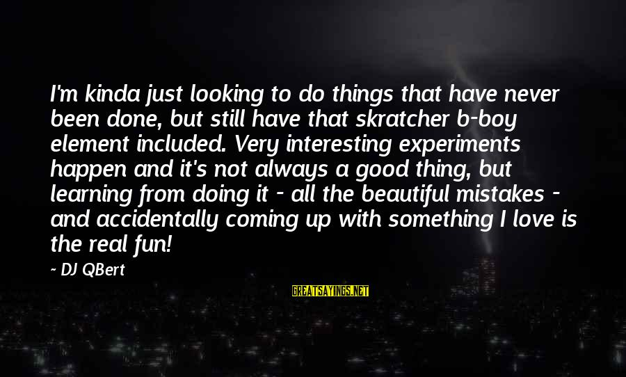 Something I Love To Do Sayings By DJ QBert: I'm kinda just looking to do things that have never been done, but still have