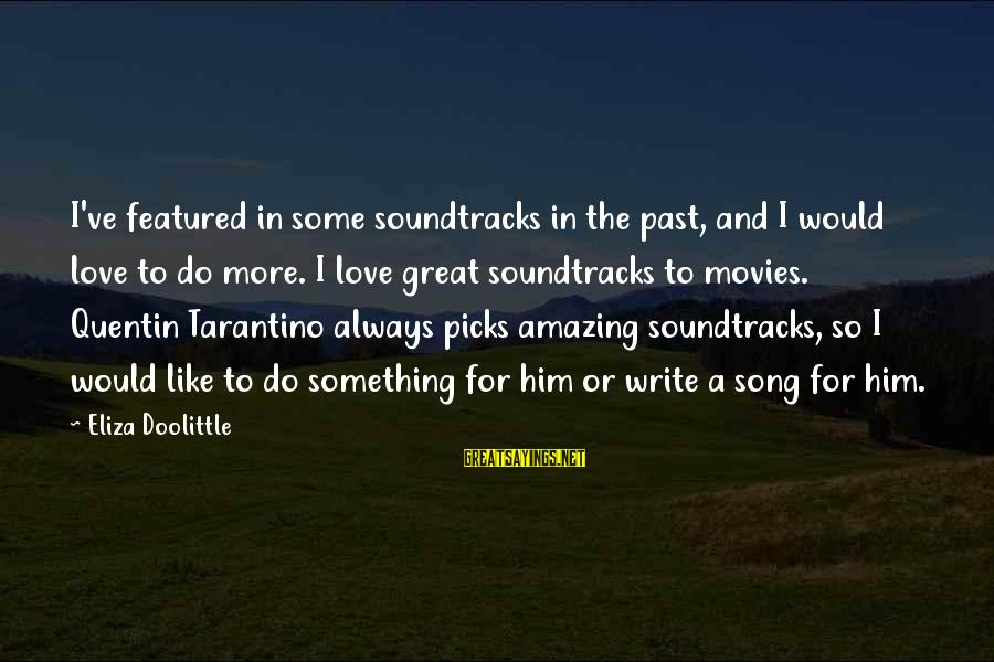 Something I Love To Do Sayings By Eliza Doolittle: I've featured in some soundtracks in the past, and I would love to do more.