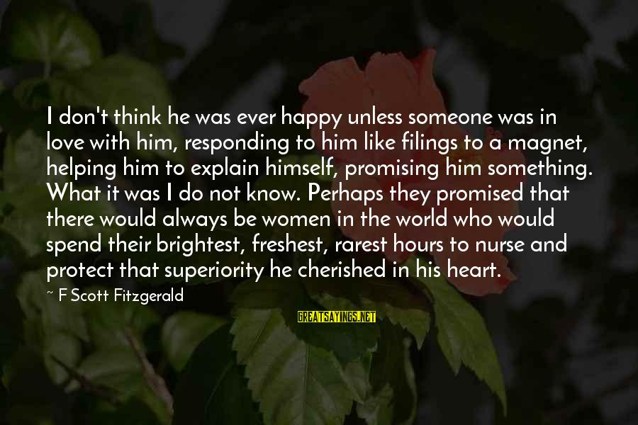 Something I Love To Do Sayings By F Scott Fitzgerald: I don't think he was ever happy unless someone was in love with him, responding