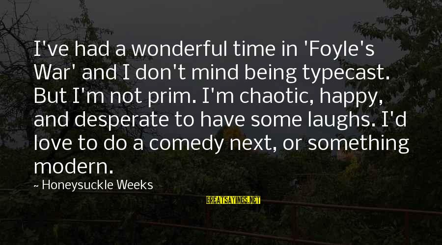 Something I Love To Do Sayings By Honeysuckle Weeks: I've had a wonderful time in 'Foyle's War' and I don't mind being typecast. But