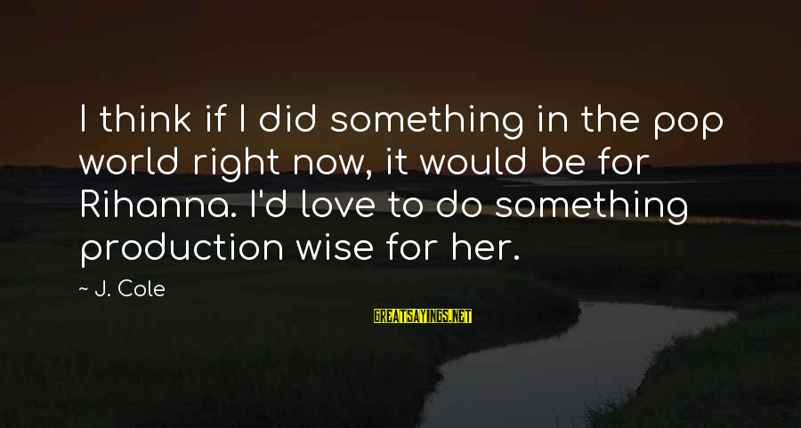 Something I Love To Do Sayings By J. Cole: I think if I did something in the pop world right now, it would be