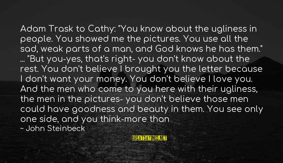 """Something I Love To Do Sayings By John Steinbeck: Adam Trask to Cathy: """"You know about the ugliness in people. You showed me the"""