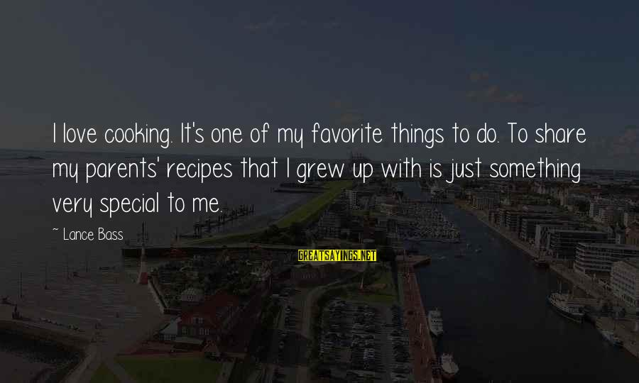 Something I Love To Do Sayings By Lance Bass: I love cooking. It's one of my favorite things to do. To share my parents'
