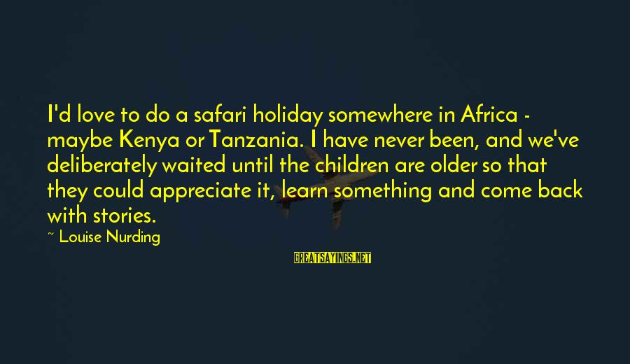 Something I Love To Do Sayings By Louise Nurding: I'd love to do a safari holiday somewhere in Africa - maybe Kenya or Tanzania.
