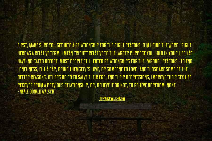 Something I Love To Do Sayings By Neale Donald Walsch: First, make sure you get into a relationship for the right reasons. (I'm using the